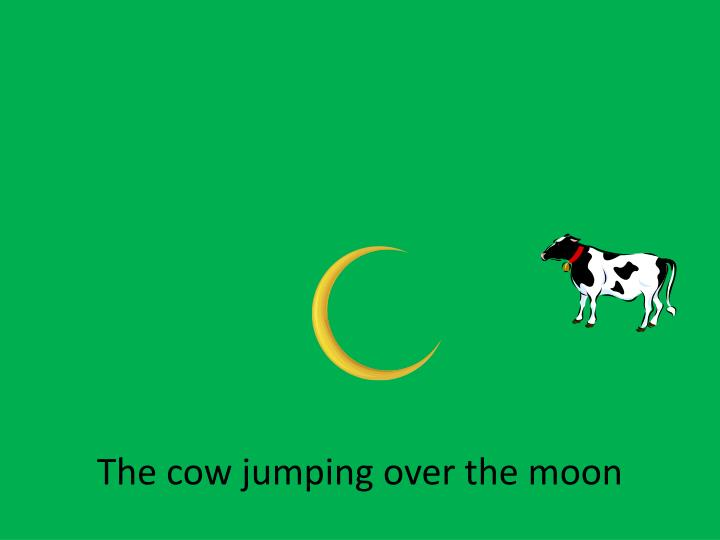 The cow jumping over the moon