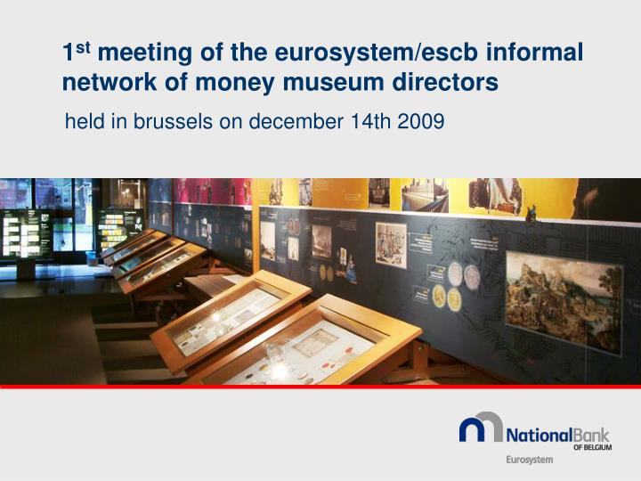 1 st meeting of the eurosystem escb informal network of money museum directors