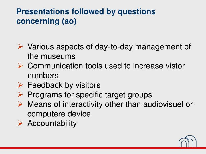 Presentations followed by questions concerning (ao)