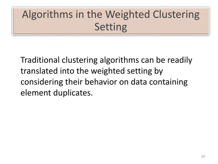 Algorithms in the Weighted Clustering Setting