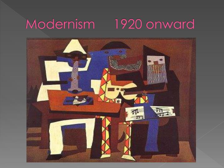 Modernism 1920 onward