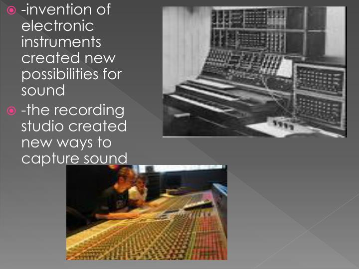-invention of electronic instruments created new possibilities for sound