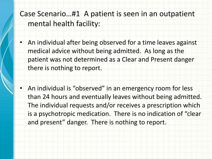 Case Scenario…#1  A patient is seen in an outpatient mental health facility: