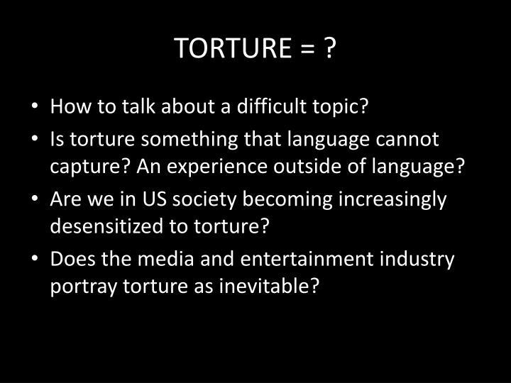 TORTURE = ?