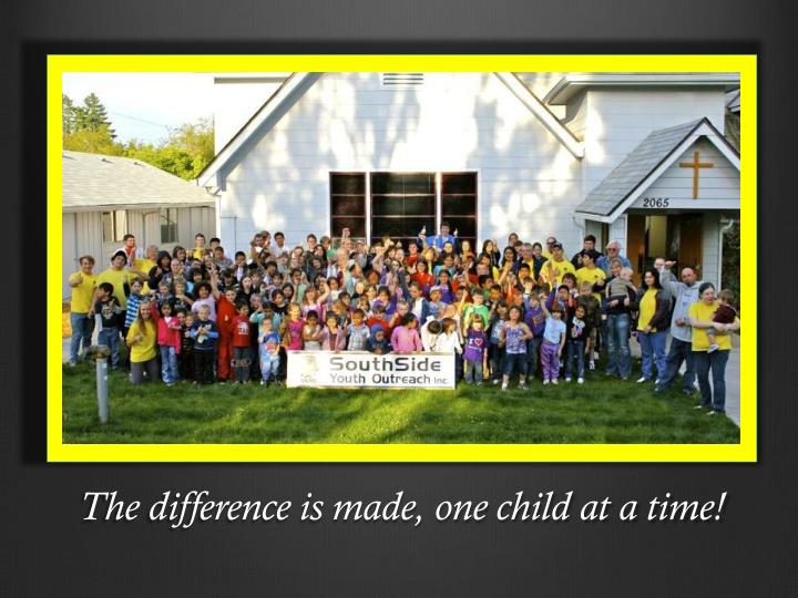 The difference is made, one child at a time!