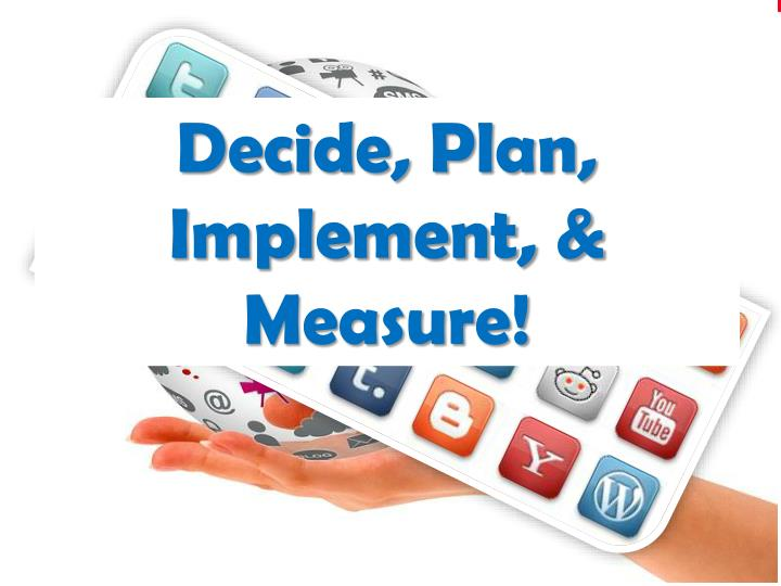 Decide, Plan, Implement, & Measure!