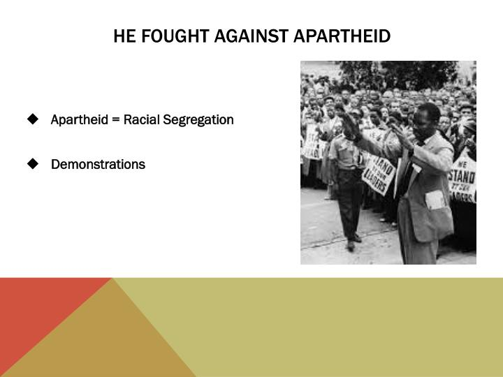 He fought against apartheid