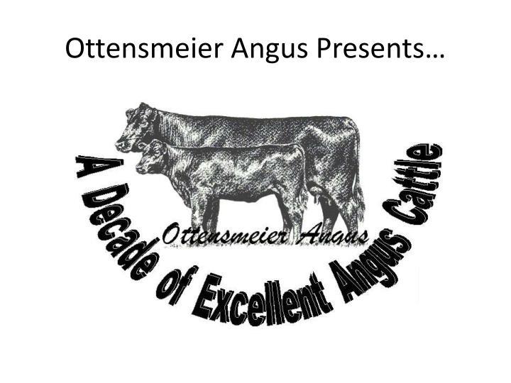 Ottensmeier Angus Presents…