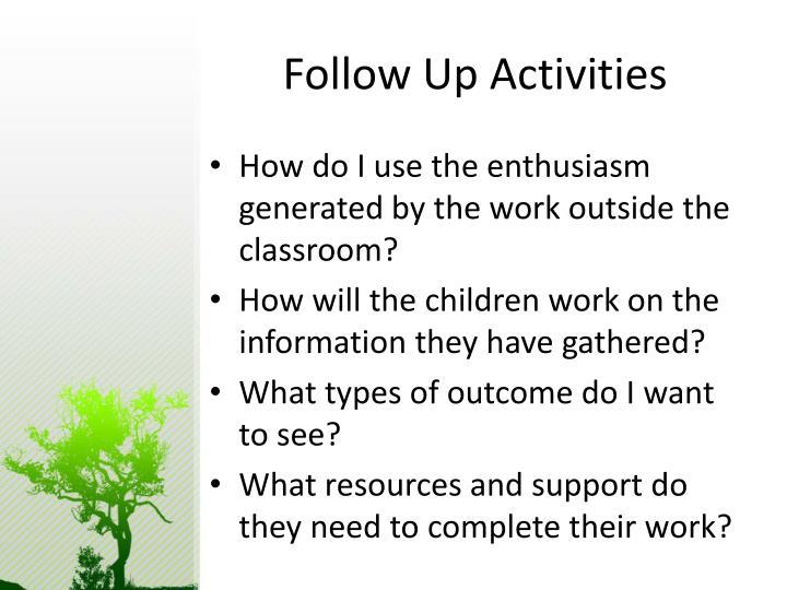 Follow Up Activities