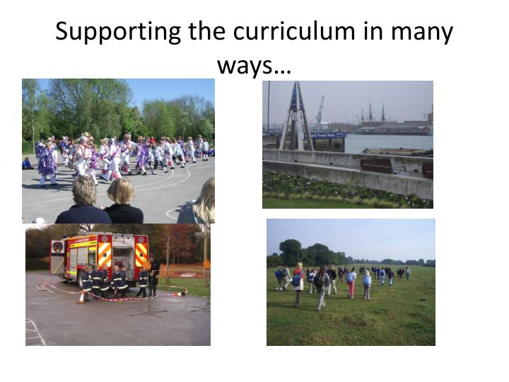 Supporting the curriculum in many ways…