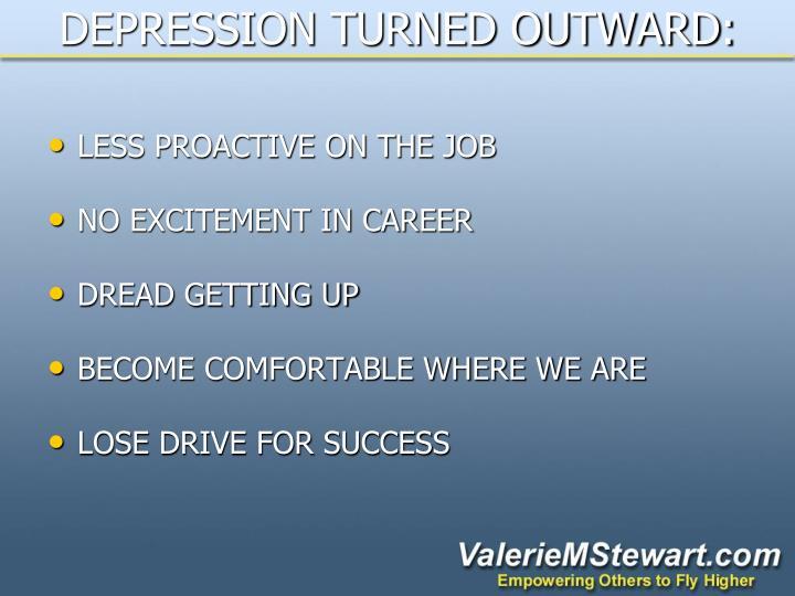 DEPRESSION TURNED OUTWARD: