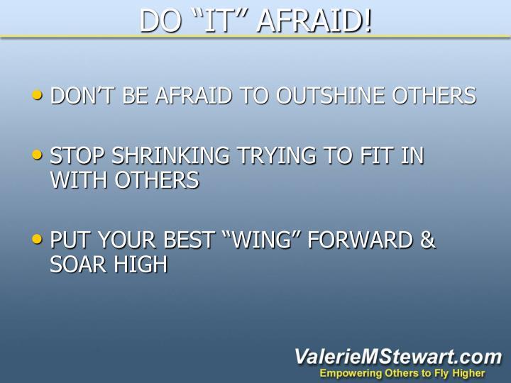 """DO """"IT"""" AFRAID!"""