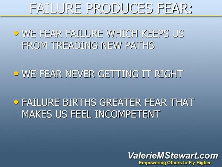 FAILURE PRODUCES FEAR: