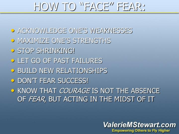 """HOW TO """"FACE"""" FEAR:"""