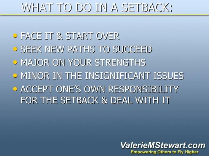 WHAT TO DO IN A SETBACK: