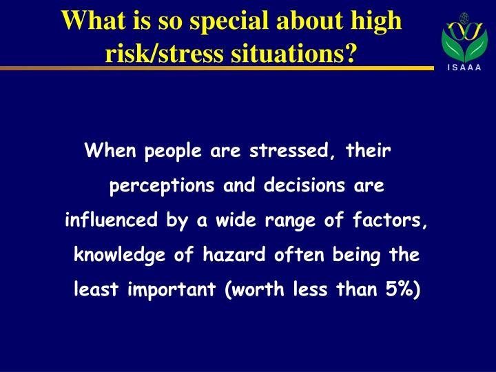What is so special about high risk/stress situations?