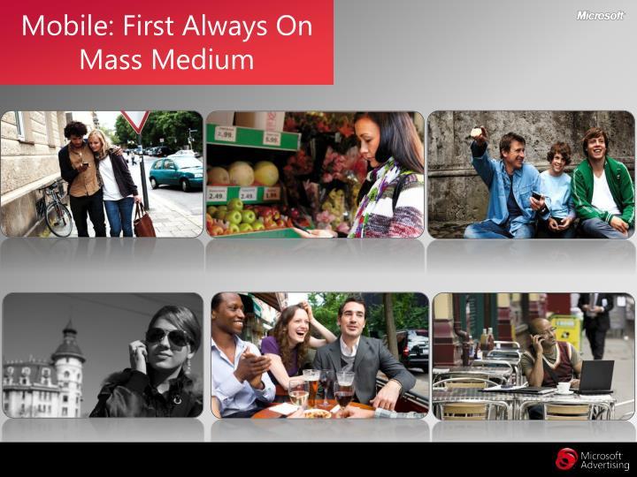 Mobile: First Always On Mass Medium