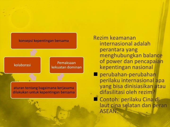 Rezim keamanan internasional adalah perantara yang menghubungkan balance of power dan pencapaian kepentingan nasional