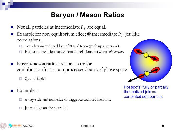 Baryon / Meson Ratios