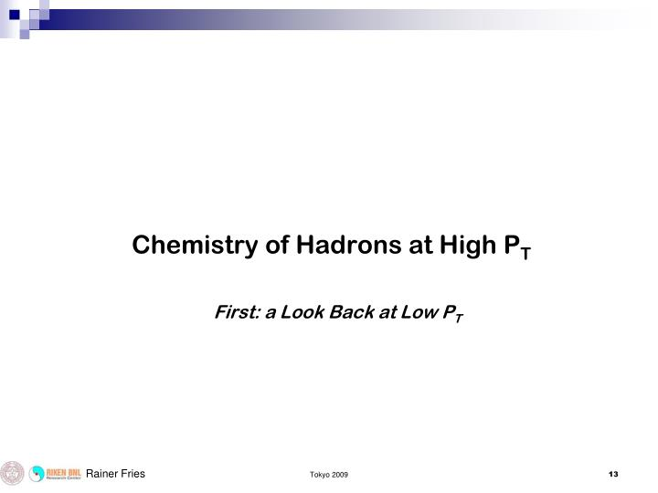 Chemistry of Hadrons at High P