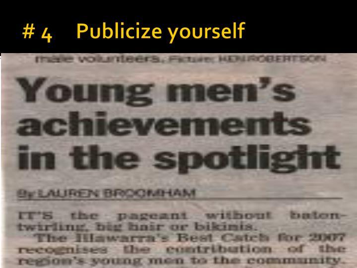 # 4     Publicize yourself