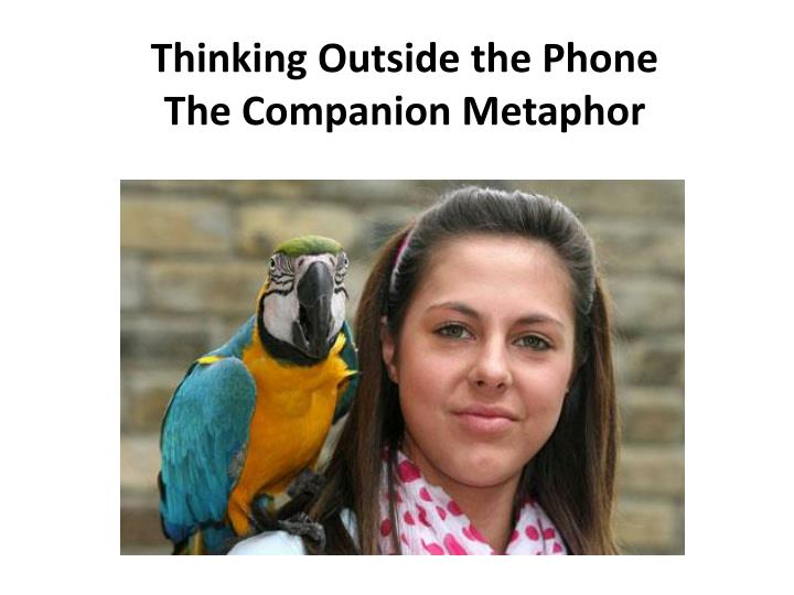Thinking outside the phone the companion metaphor