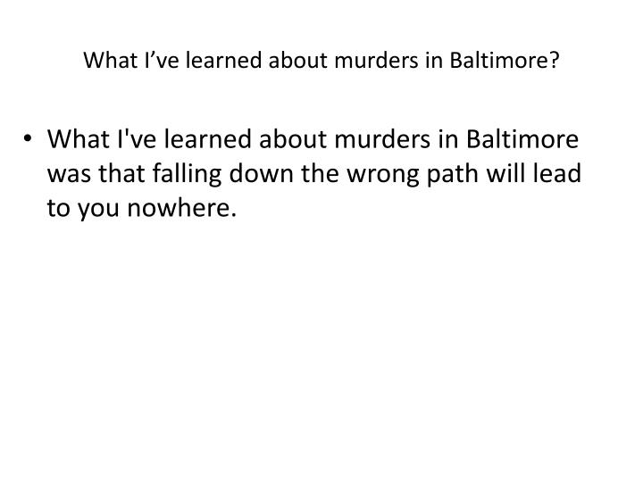 What I've learned about murders in Baltimore?