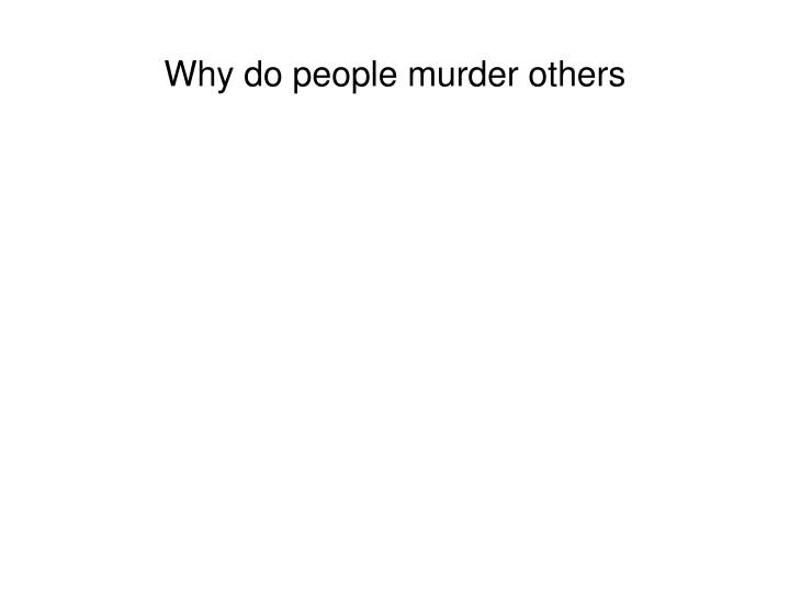 Why do people murder others