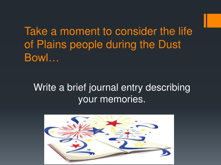 Take a moment to consider the life of Plains people during the Dust Bowl…