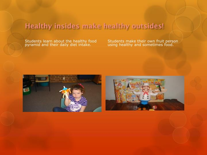 Healthy insides make healthy outsides!