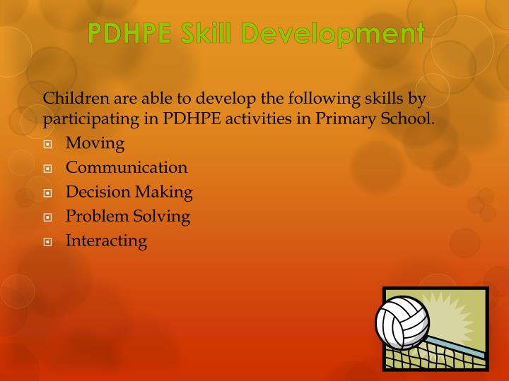 Children are able to develop the following skills by participating in PDHPE activities in Primary School.