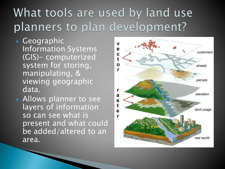 What tools are used by land use planners to plan development?