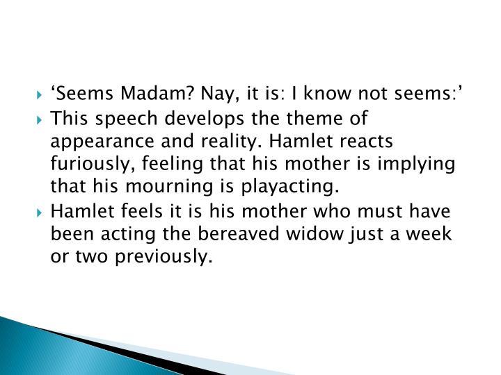 'Seems Madam? Nay, it is: I know not seems:'