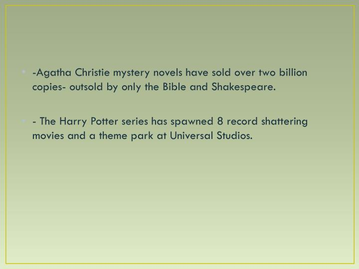 -Agatha Christie mystery novels have sold over two billion copies- outsold by only the Bible and Shakespeare.