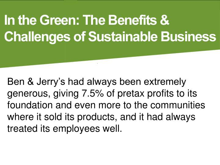 Ben & Jerry's had always been extremely generous, giving 7.5% of pretax profits to its foundation and even more to the communities where it sold its products, and it had always treated its employees well.