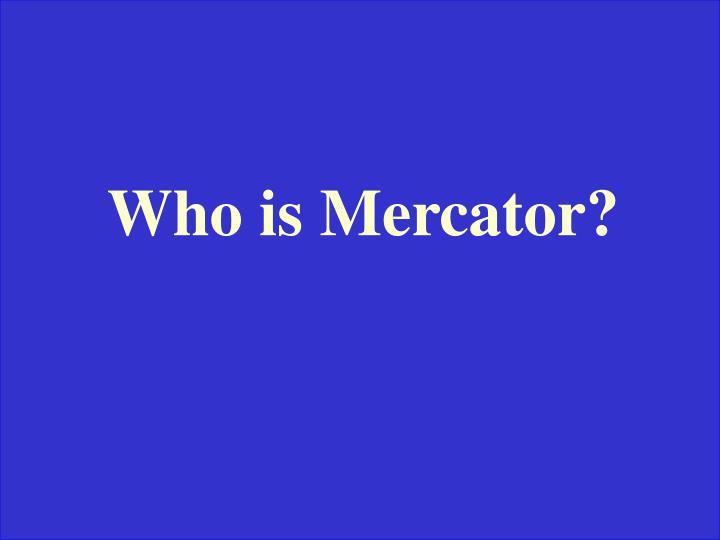 Who is Mercator?