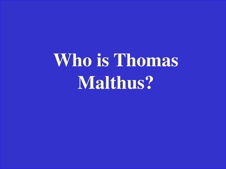 Who is Thomas Malthus?