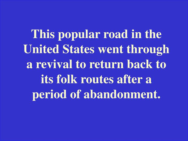This popular road in the United States went through a revival to return back to its folk routes after a period of abandonment.
