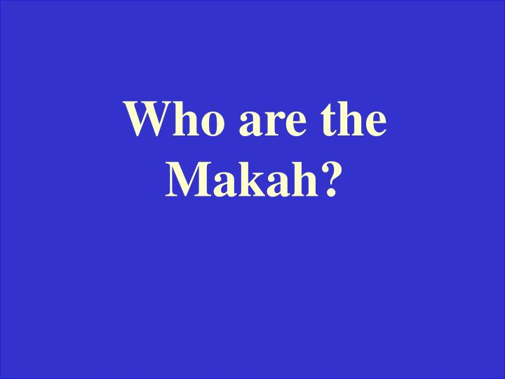 Who are the Makah?