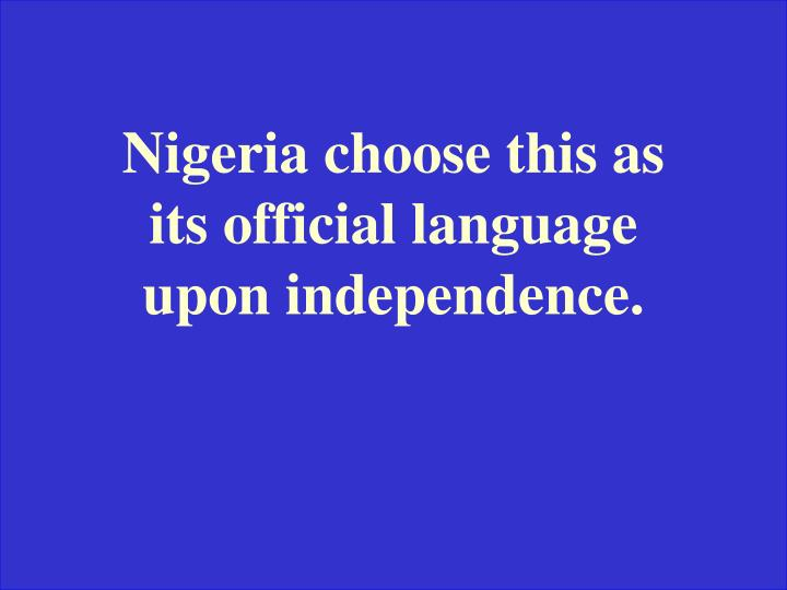 Nigeria choose this as its official language upon independence.