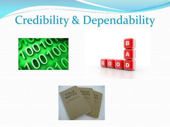 Credibility & Dependability
