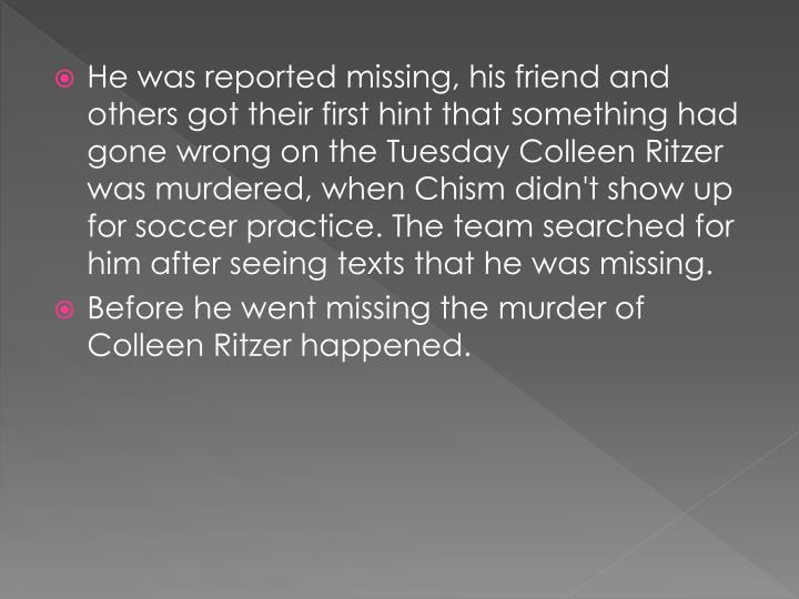 He was reported missing, his friend and others got their first hint that something had gone wrong on the Tuesday Colleen Ritzer was murdered, when