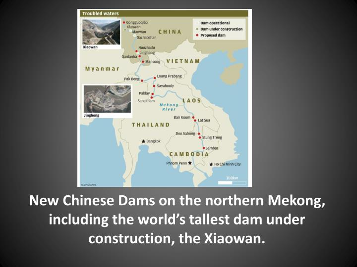 New Chinese Dams on the northern Mekong, including the world's tallest dam under construction, the