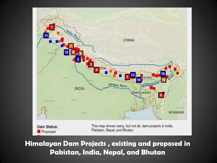 Himalayan Dam Projects , existing and proposed in Pakistan, India, Nepal, and Bhutan