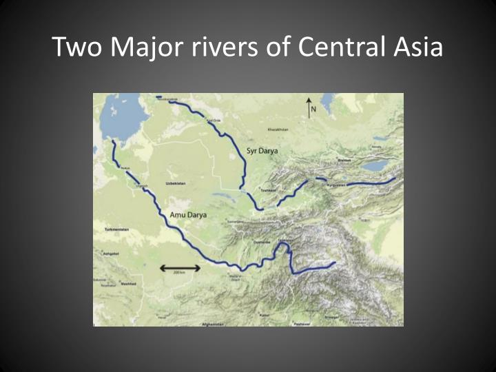 Two Major rivers of Central Asia
