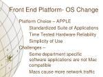 front end platform os change