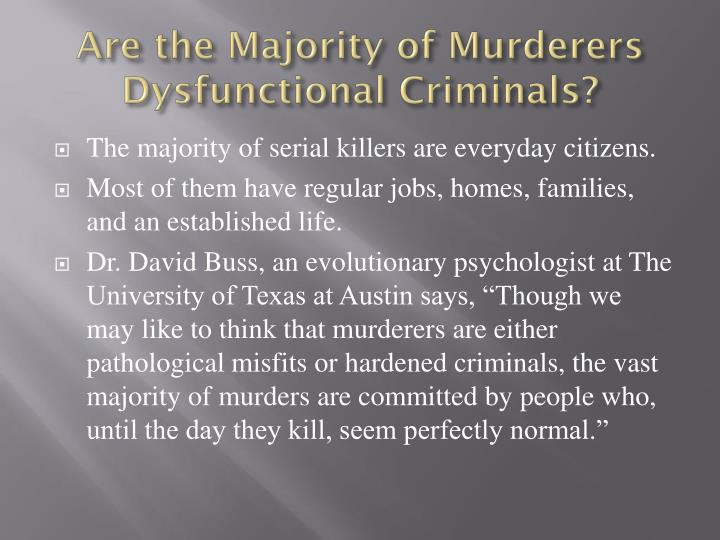 Are the Majority of Murderers Dysfunctional Criminals?