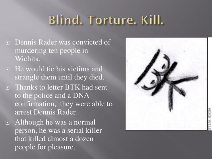 Blind. Torture. Kill.