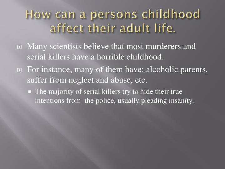 How can a persons childhood affect their adult life.