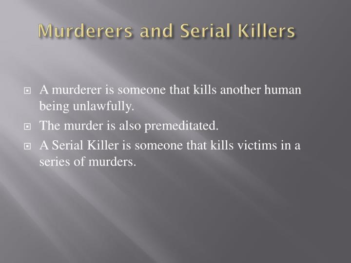 Murderers and Serial Killers